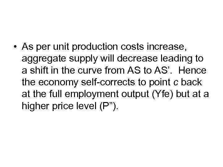 • As per unit production costs increase, aggregate supply will decrease leading to