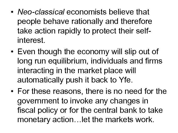 • Neo-classical economists believe that people behave rationally and therefore take action rapidly