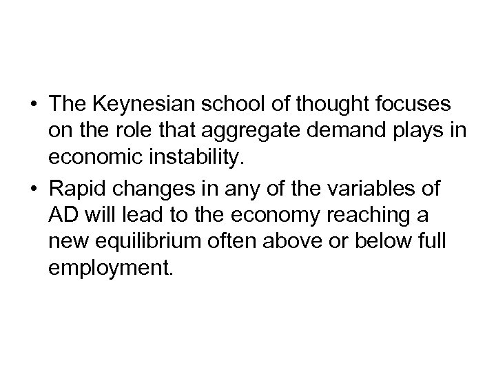 • The Keynesian school of thought focuses on the role that aggregate demand