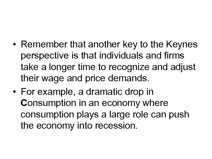 • Remember that another key to the Keynes perspective is that individuals and