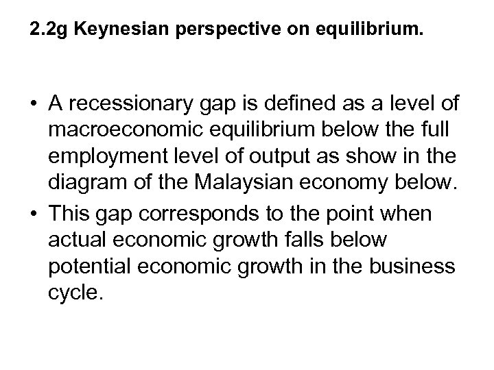 2. 2 g Keynesian perspective on equilibrium. • A recessionary gap is defined as