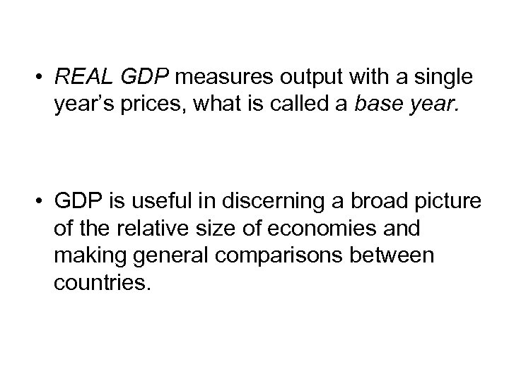 • REAL GDP measures output with a single year's prices, what is called