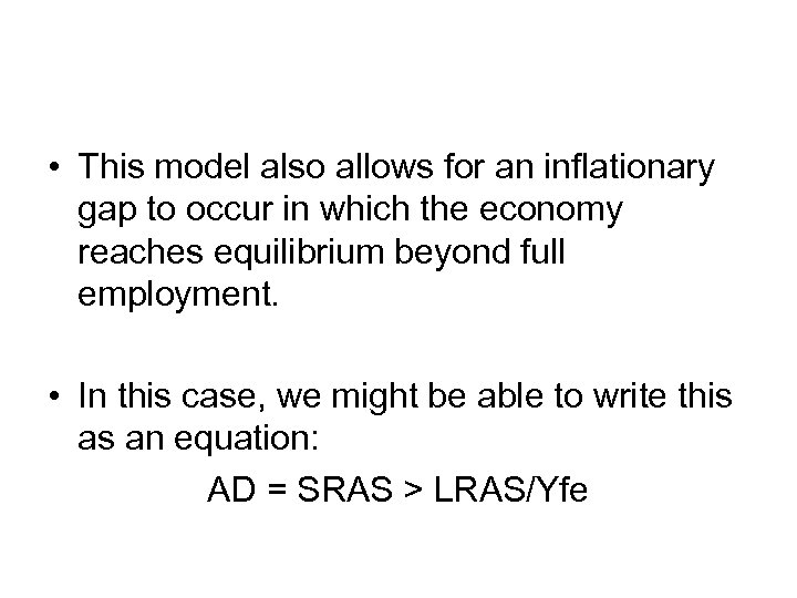 • This model also allows for an inflationary gap to occur in which