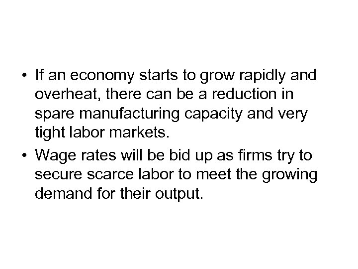 • If an economy starts to grow rapidly and overheat, there can be