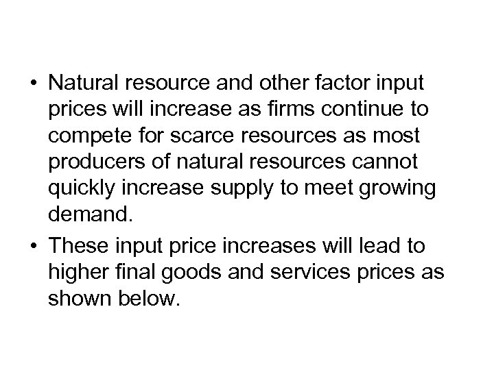 • Natural resource and other factor input prices will increase as firms continue