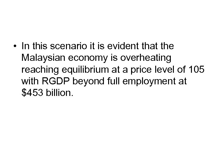 • In this scenario it is evident that the Malaysian economy is overheating