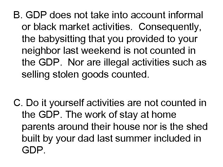 B. GDP does not take into account informal or black market activities. Consequently, the