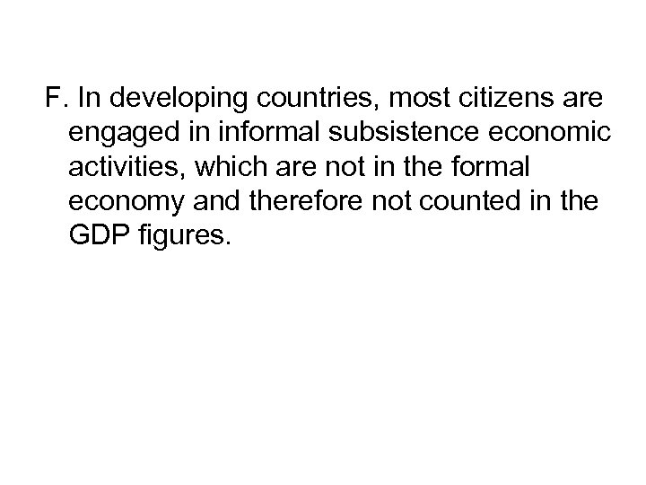 F. In developing countries, most citizens are engaged in informal subsistence economic activities, which
