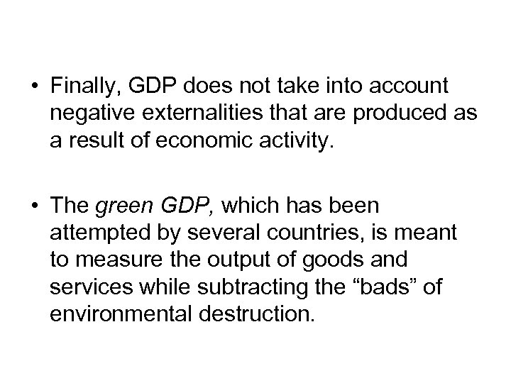 • Finally, GDP does not take into account negative externalities that are produced