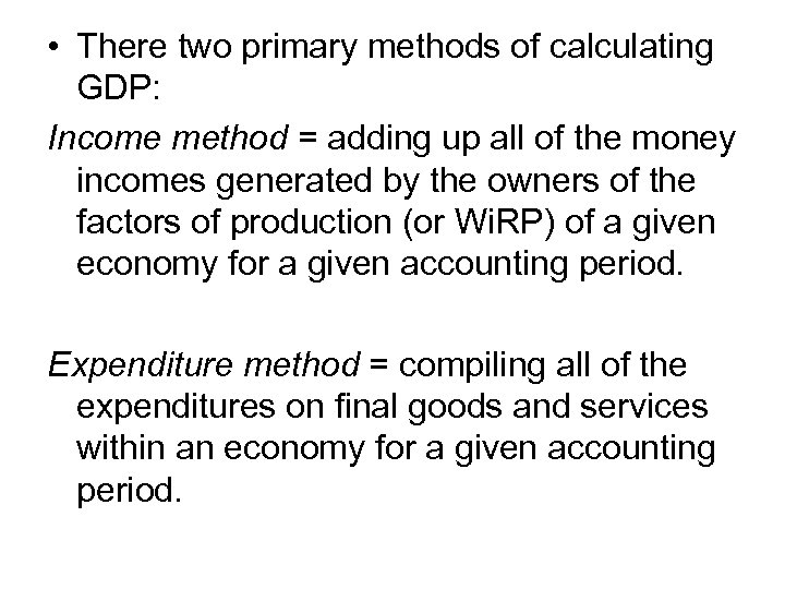 • There two primary methods of calculating GDP: Income method = adding up