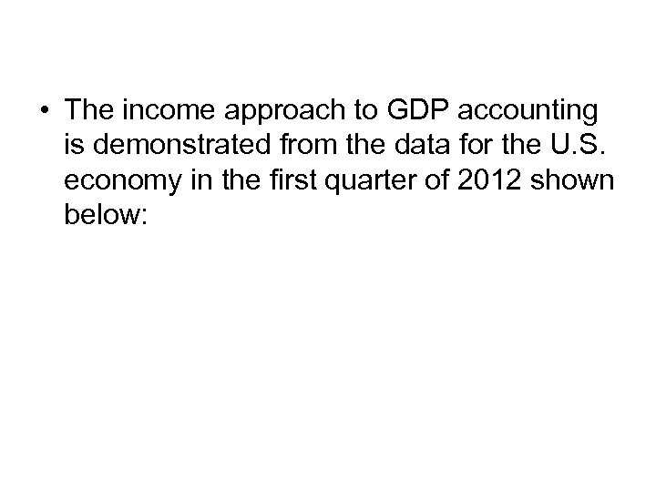 • The income approach to GDP accounting is demonstrated from the data for
