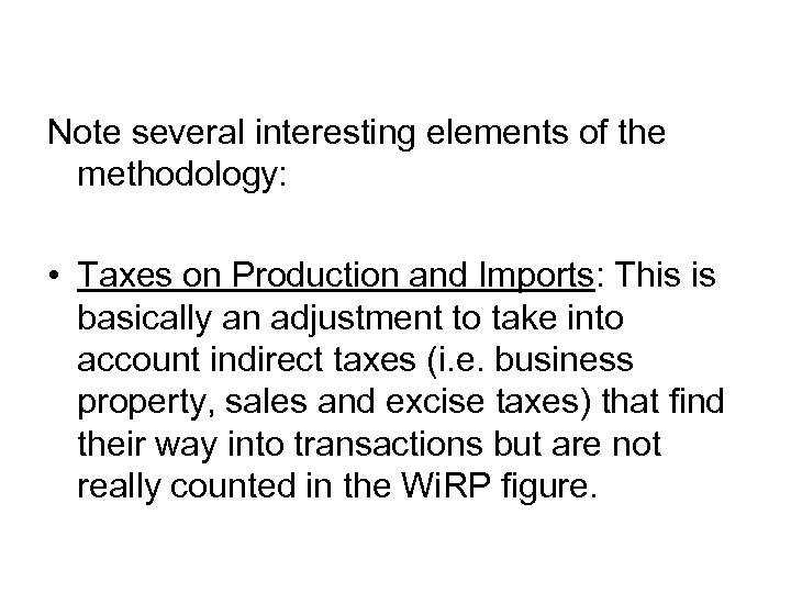 Note several interesting elements of the methodology: • Taxes on Production and Imports: This