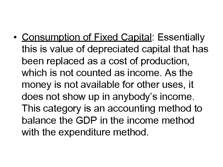• Consumption of Fixed Capital: Essentially this is value of depreciated capital that