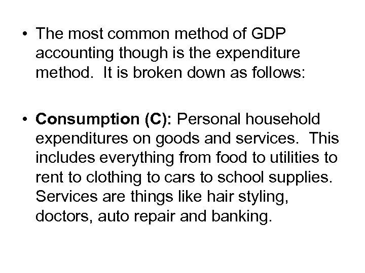 • The most common method of GDP accounting though is the expenditure method.