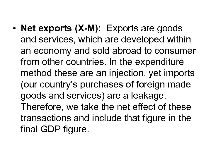 • Net exports (X-M): Exports are goods and services, which are developed within