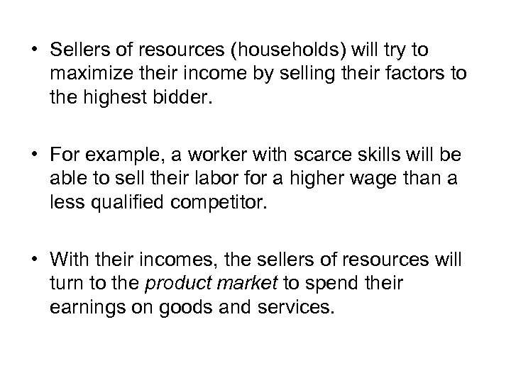 • Sellers of resources (households) will try to maximize their income by selling