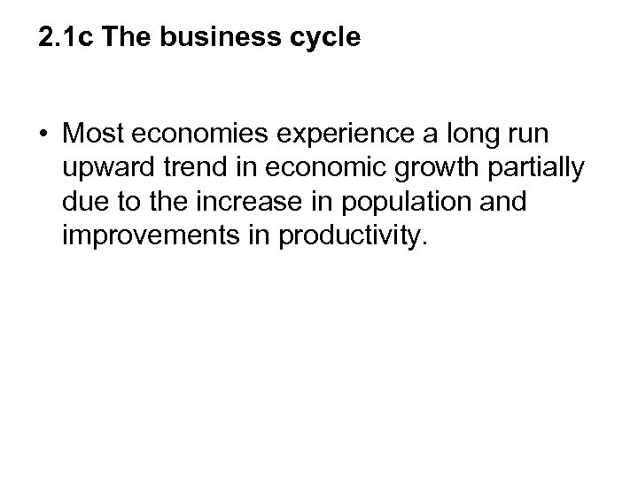 2. 1 c The business cycle • Most economies experience a long run upward