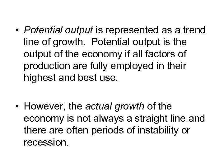 • Potential output is represented as a trend line of growth. Potential output