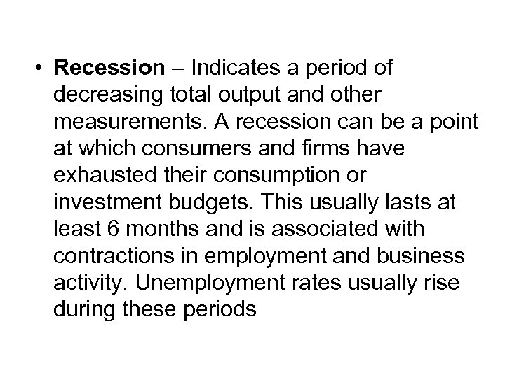 • Recession – Indicates a period of decreasing total output and other measurements.