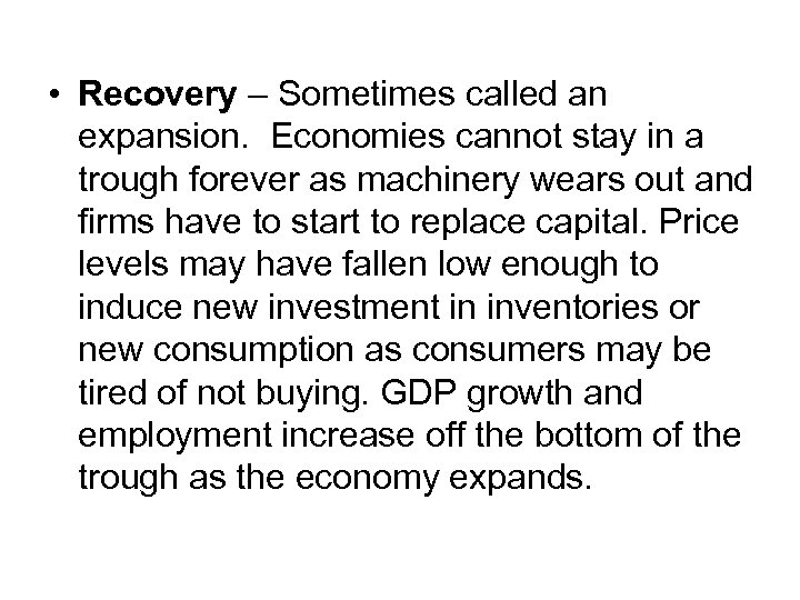 • Recovery – Sometimes called an expansion. Economies cannot stay in a trough