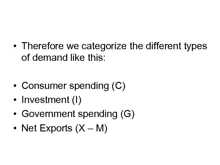 • Therefore we categorize the different types of demand like this: • •