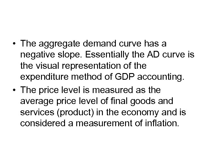 • The aggregate demand curve has a negative slope. Essentially the AD curve