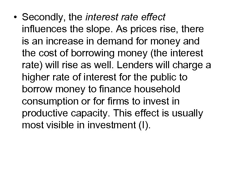 • Secondly, the interest rate effect influences the slope. As prices rise, there