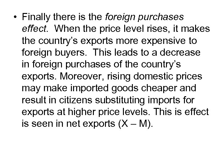 • Finally there is the foreign purchases effect. When the price level rises,