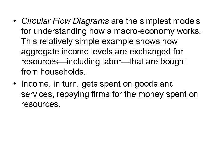 • Circular Flow Diagrams are the simplest models for understanding how a macro-economy
