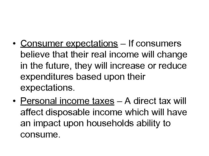 • Consumer expectations – If consumers believe that their real income will change