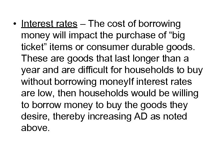 • Interest rates – The cost of borrowing money will impact the purchase