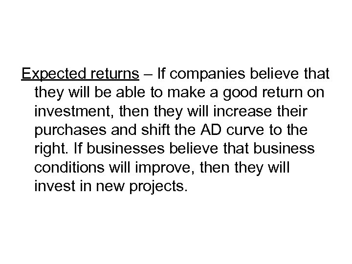 Expected returns – If companies believe that they will be able to make a