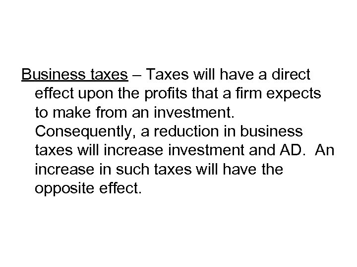 Business taxes – Taxes will have a direct effect upon the profits that a