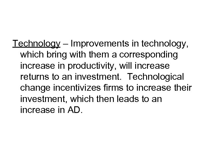 Technology – Improvements in technology, which bring with them a corresponding increase in productivity,