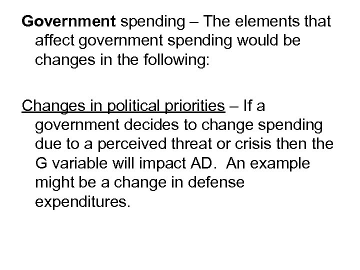 Government spending – The elements that affect government spending would be changes in the