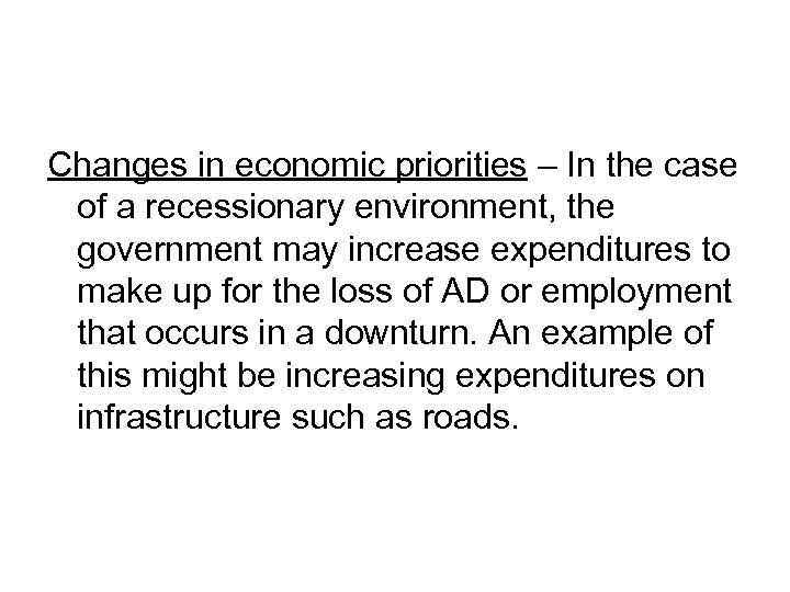 Changes in economic priorities – In the case of a recessionary environment, the government