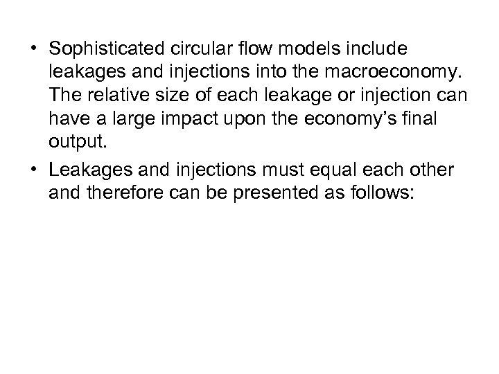 • Sophisticated circular flow models include leakages and injections into the macroeconomy. The