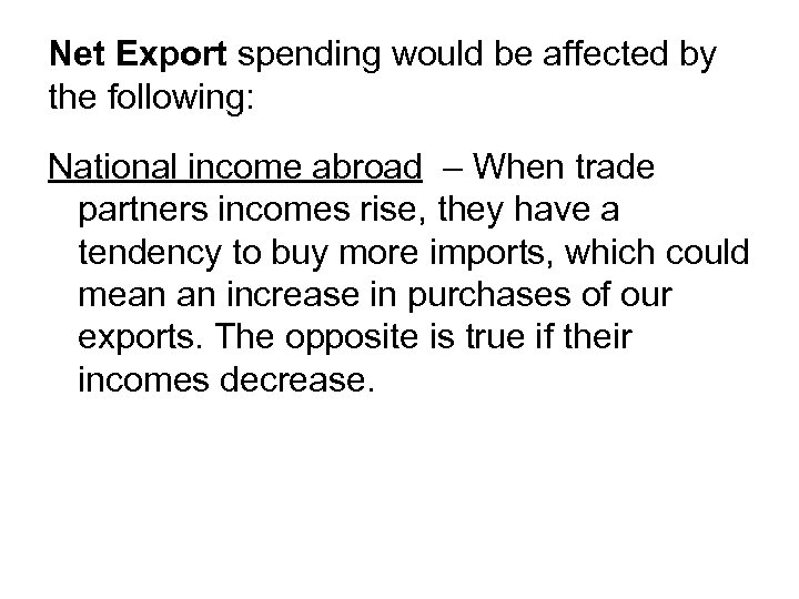 Net Export spending would be affected by the following: National income abroad – When