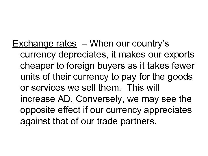 Exchange rates – When our country's currency depreciates, it makes our exports cheaper to