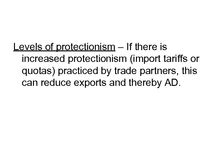 Levels of protectionism – If there is increased protectionism (import tariffs or quotas) practiced