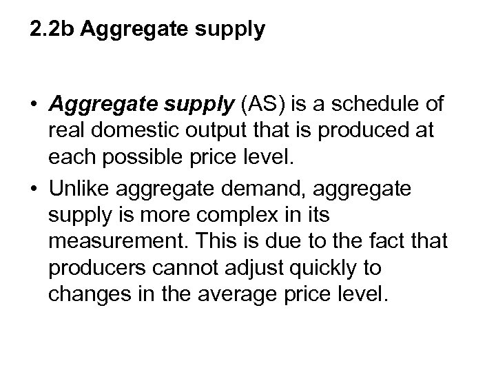 2. 2 b Aggregate supply • Aggregate supply (AS) is a schedule of real
