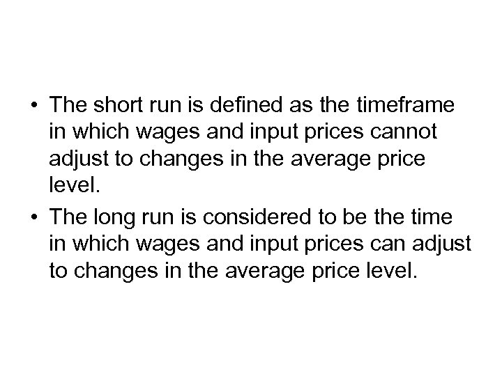 • The short run is defined as the timeframe in which wages and