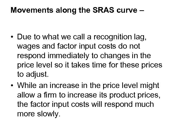 Movements along the SRAS curve – • Due to what we call a recognition