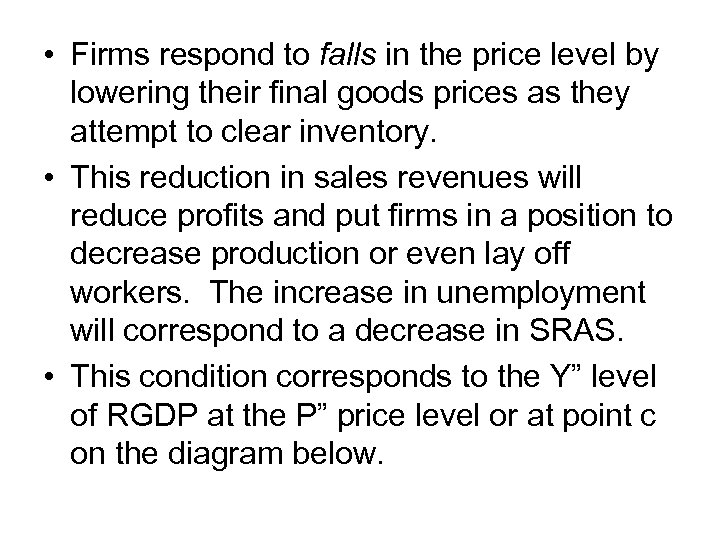 • Firms respond to falls in the price level by lowering their final