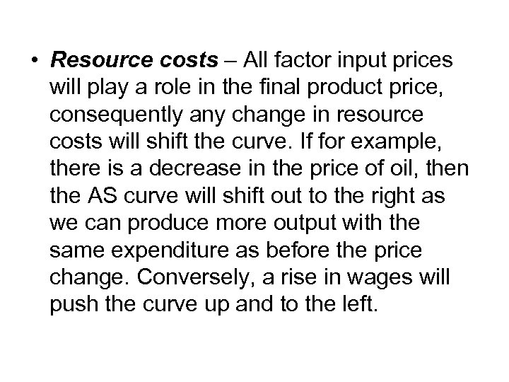 • Resource costs – All factor input prices will play a role in