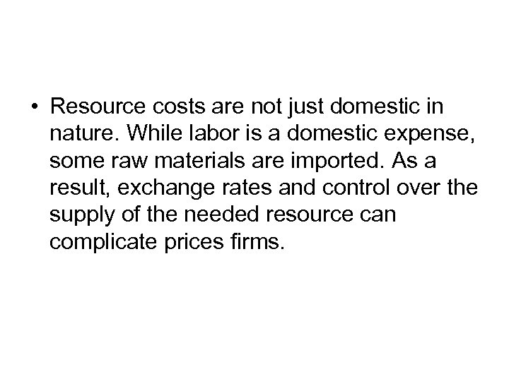 • Resource costs are not just domestic in nature. While labor is a