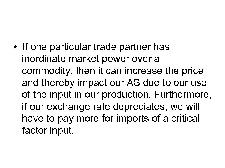 • If one particular trade partner has inordinate market power over a commodity,
