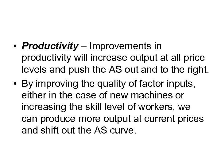 • Productivity – Improvements in productivity will increase output at all price levels