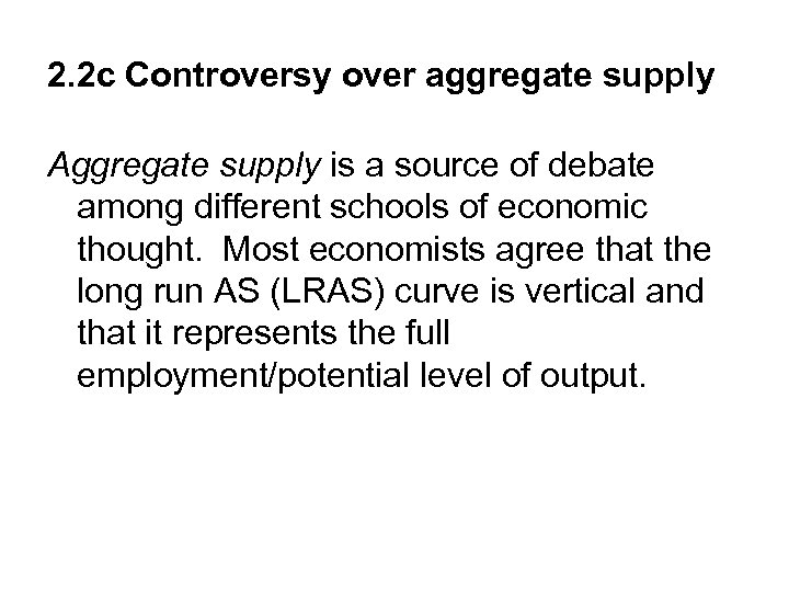 2. 2 c Controversy over aggregate supply Aggregate supply is a source of debate