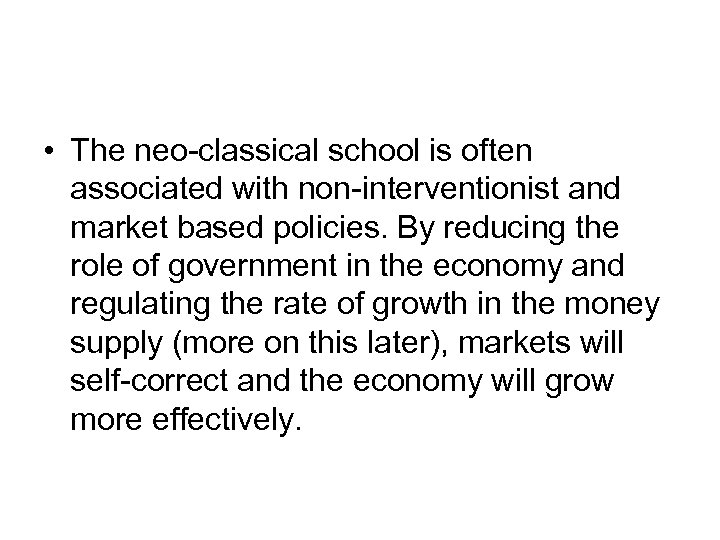 • The neo-classical school is often associated with non-interventionist and market based policies.
